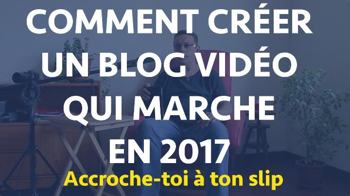 comment créer un blog vidéo qui marche en 2017