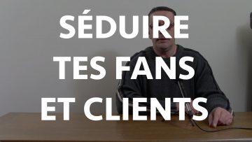 Séduire vos fans et clients