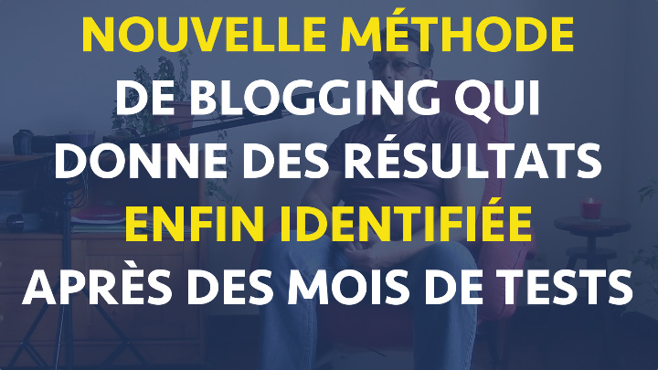 Nouvelle méthode blogging avancé